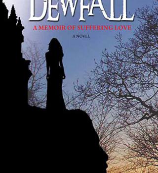 Dewfall, A Memoir of Suffering Love, a Novel